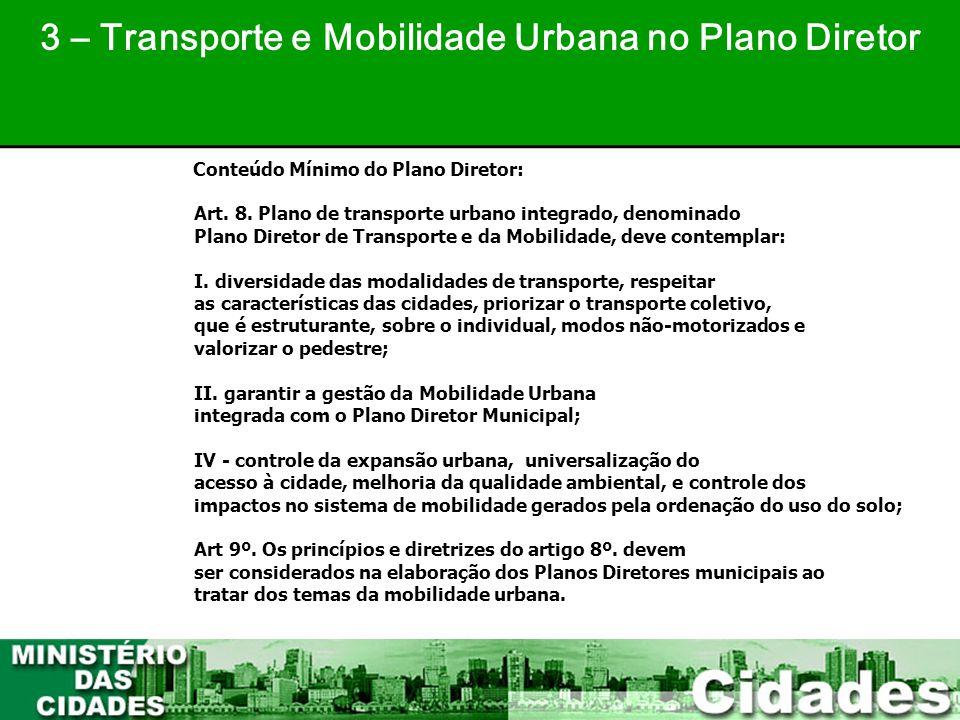 30 3 – Transporte e Mobilidade Urbana no Plano Diretor Conteúdo Mínimo do Plano Diretor: Art. 8. Plano de transporte urbano integrado, denominado Plan