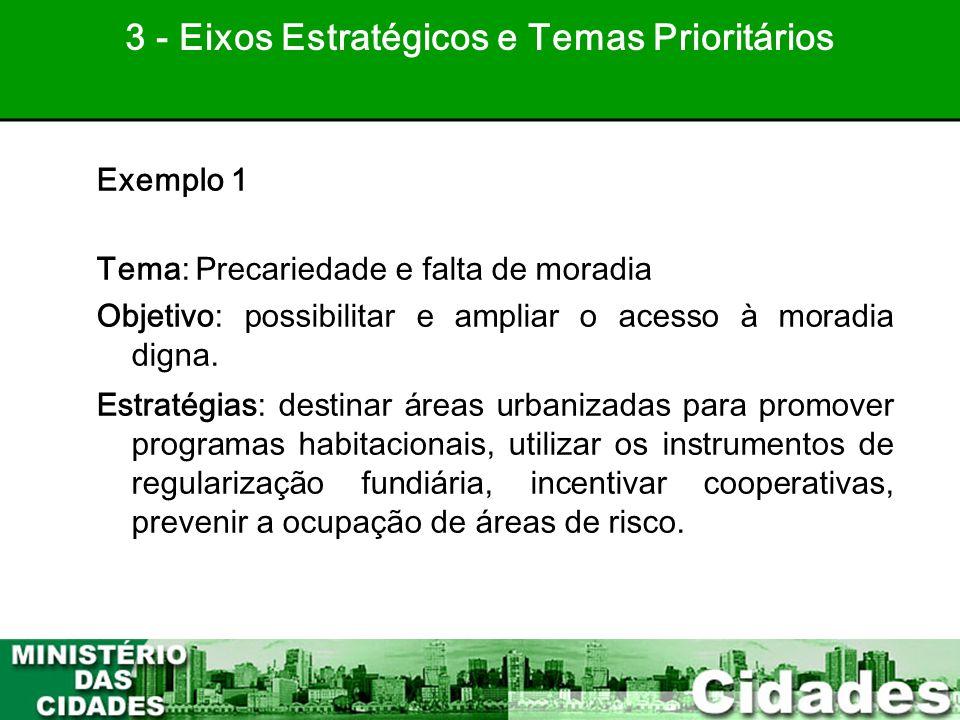 33 Exemplo 1 Tema: Precariedade e falta de moradia Objetivo: possibilitar e ampliar o acesso à moradia digna. Estratégias: destinar áreas urbanizadas