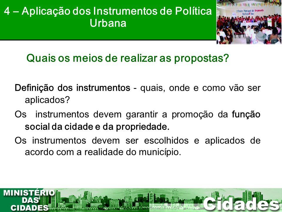 36 Quais os meios de realizar as propostas? Definição dos instrumentos - quais, onde e como vão ser aplicados? Os instrumentos devem garantir a promoç