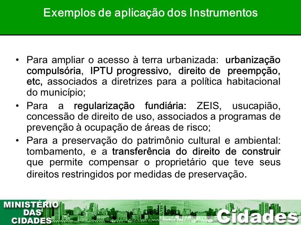 37 •Para ampliar o acesso à terra urbanizada: urbanização compulsória, IPTU progressivo, direito de preempção, etc, associados a diretrizes para a pol