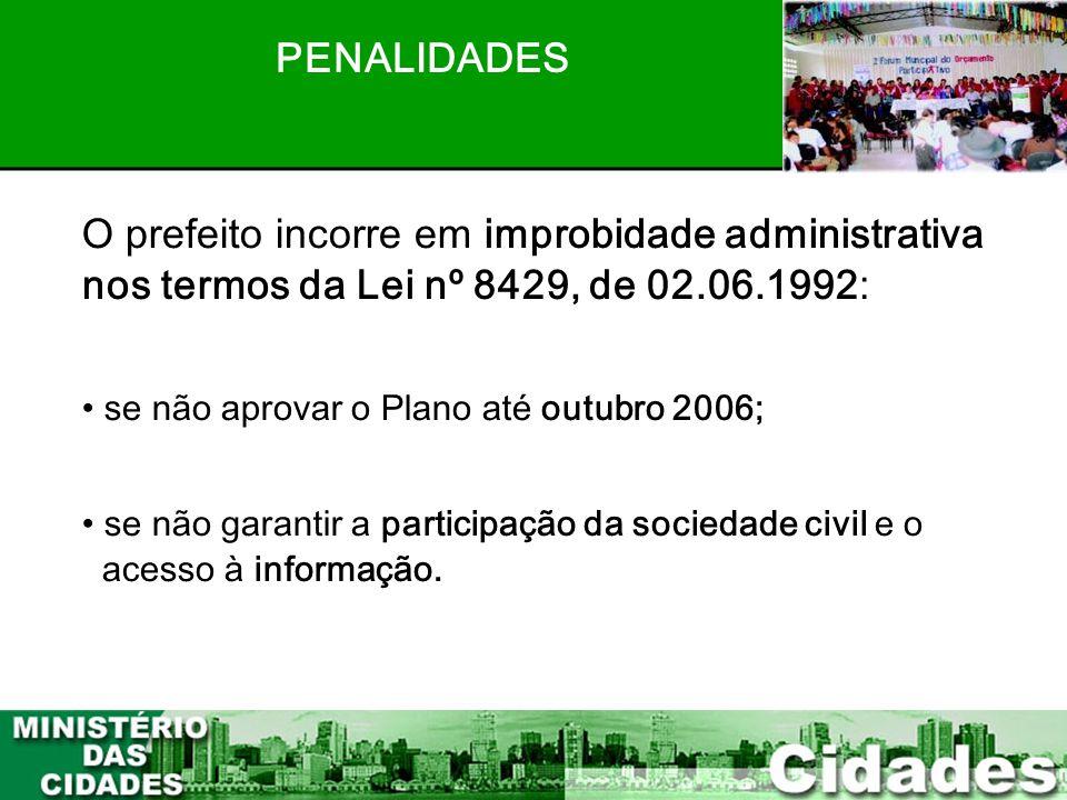 8 O prefeito incorre em improbidade administrativa nos termos da Lei nº 8429, de 02.06.1992: • se não aprovar o Plano até outubro 2006; • se não garan
