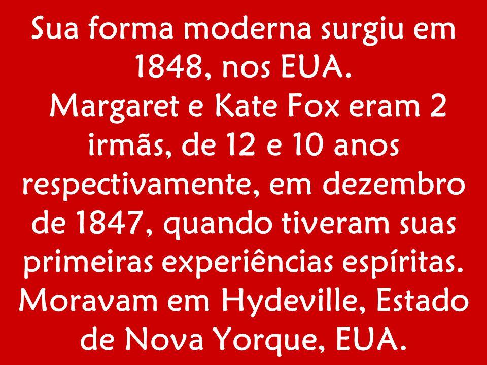 Sua forma moderna surgiu em 1848, nos EUA. Margaret e Kate Fox eram 2 irmãs, de 12 e 10 anos respectivamente, em dezembro de 1847, quando tiveram suas