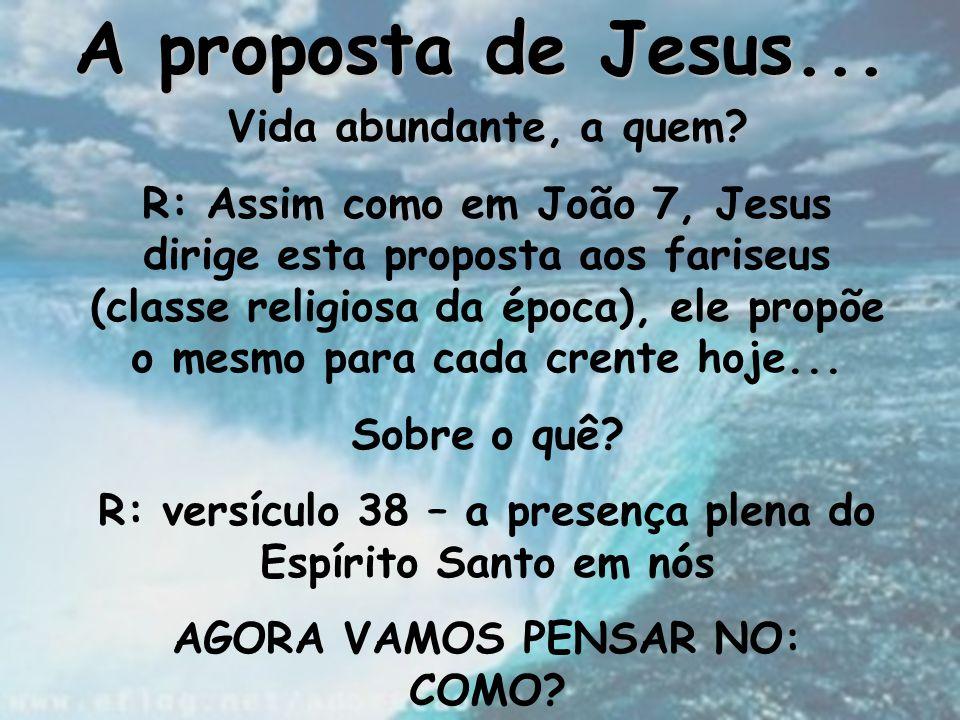 A proposta de Jesus... Vida abundante, a quem? R: Assim como em João 7, Jesus dirige esta proposta aos fariseus (classe religiosa da época), ele propõ