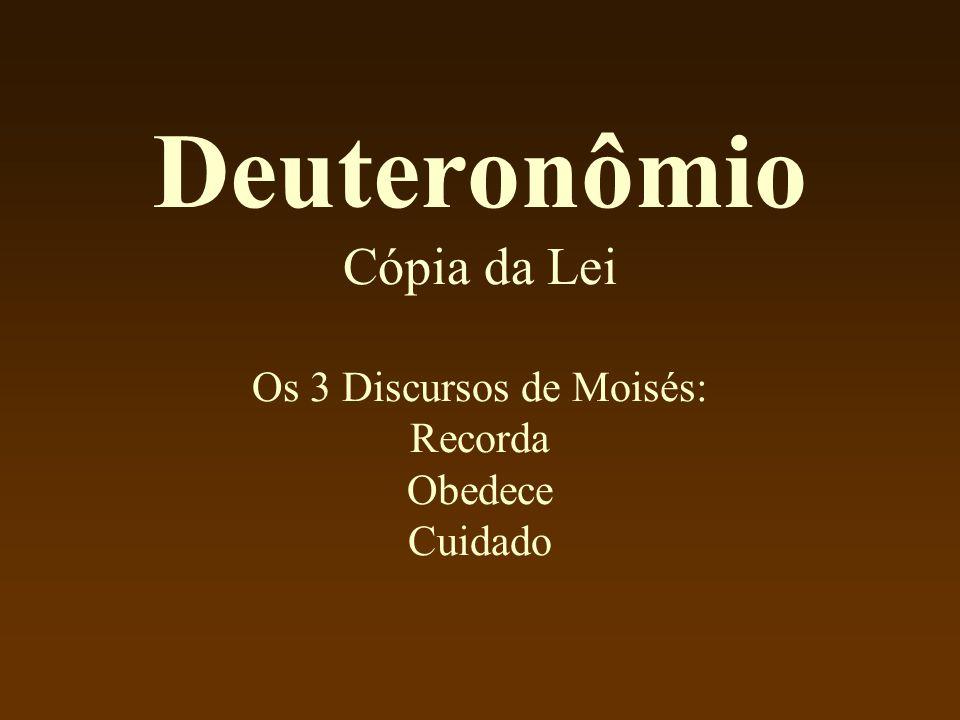 Deuteronômio Cópia da Lei Os 3 Discursos de Moisés: Recorda Obedece Cuidado