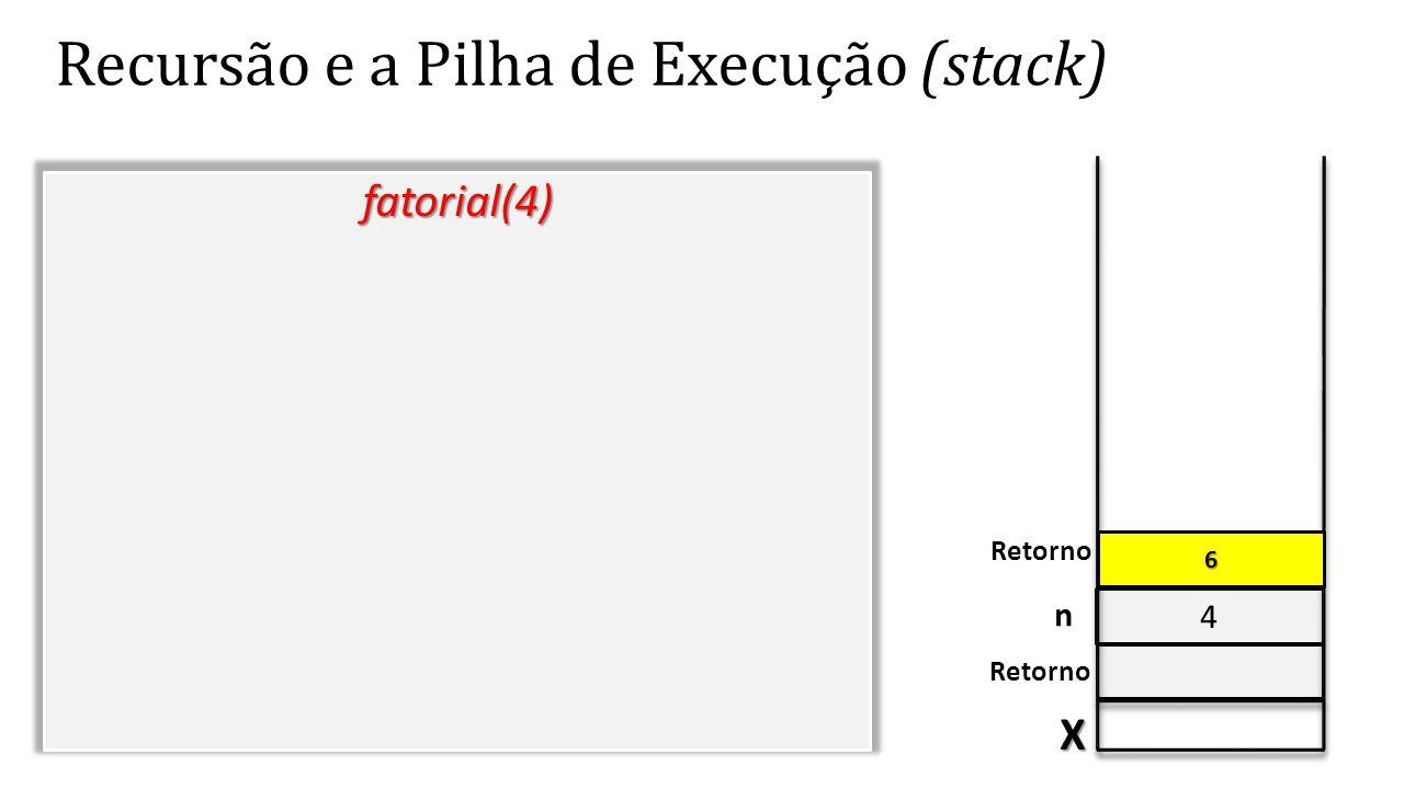 4 Recursão e a Pilha de Execução (stack) fatorial(4) X Retorno n 6