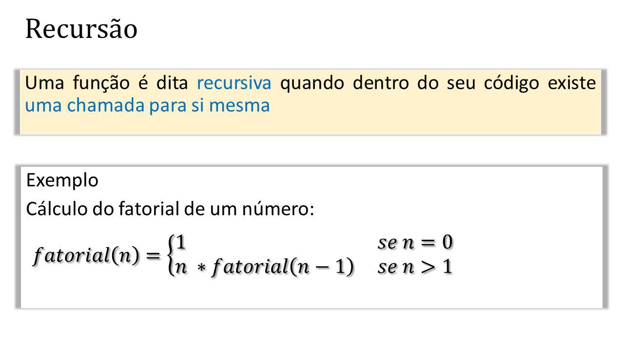 Uma função é dita recursiva quando dentro do seu código existe uma chamada para si mesma Exemplo Cálculo do fatorial de um número:
