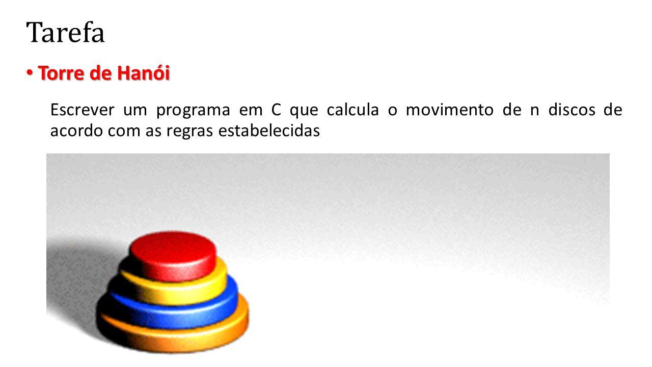 Tarefa • Torre de Hanói Escrever um programa em C que calcula o movimento de n discos de acordo com as regras estabelecidas