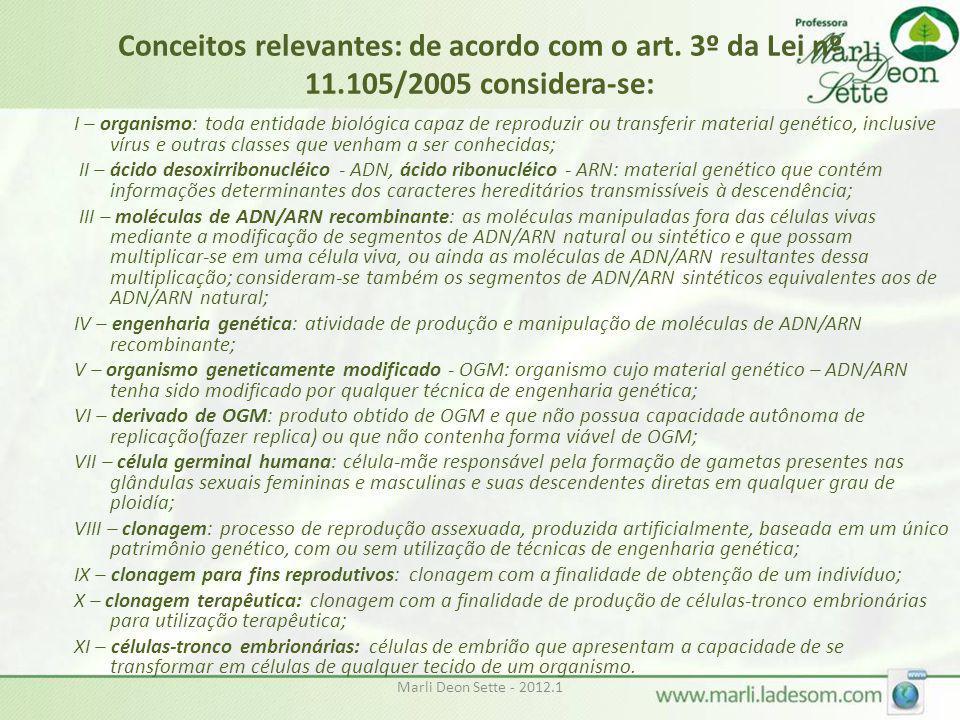 Conceitos relevantes: de acordo com o art. 3º da Lei nº 11.105/2005 considera-se: I – organismo: toda entidade biológica capaz de reproduzir ou transf