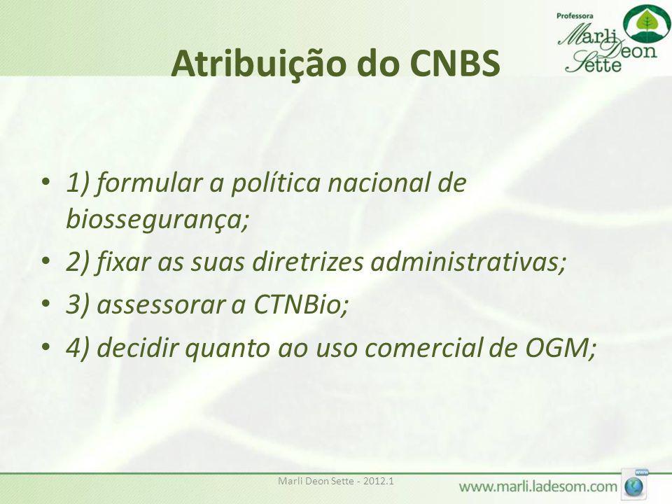 Marli Deon Sette - 2012.1 Atribuição do CNBS • 1) formular a política nacional de biossegurança; • 2) fixar as suas diretrizes administrativas; • 3) a