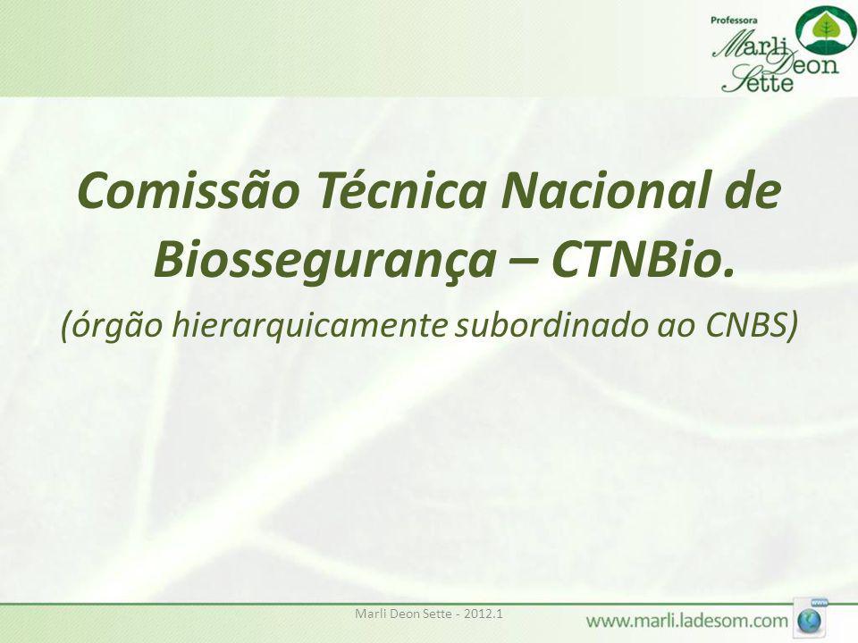 Marli Deon Sette - 2012.1 Comissão Técnica Nacional de Biossegurança – CTNBio. (órgão hierarquicamente subordinado ao CNBS)