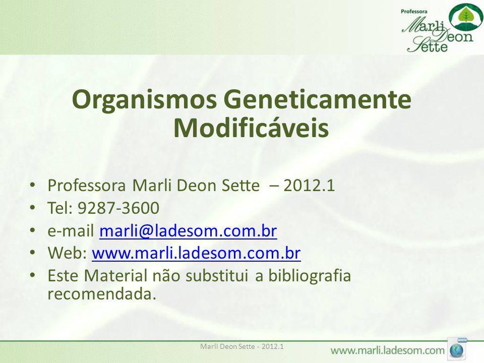Marli Deon Sette - 2012.1 Organismos Geneticamente Modificáveis • Professora Marli Deon Sette – 2012.1 • Tel: 9287-3600 • e-mail marli@ladesom.com.brm