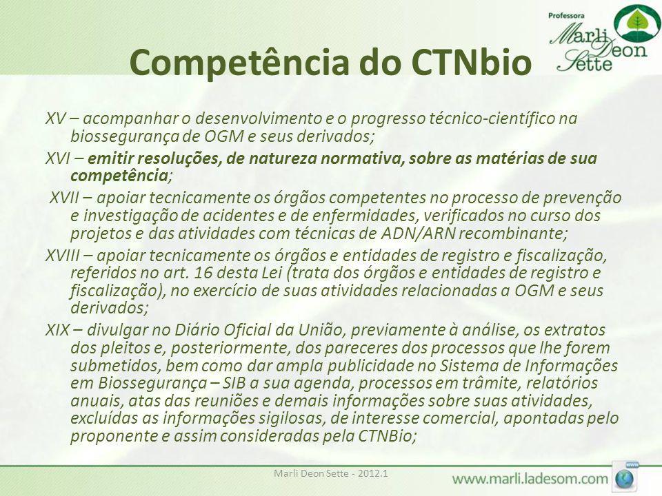 Marli Deon Sette - 2012.1 Competência do CTNbio XV – acompanhar o desenvolvimento e o progresso técnico-científico na biossegurança de OGM e seus deri