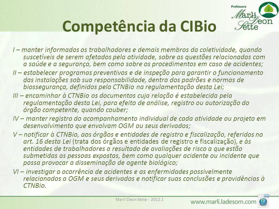 Marli Deon Sette - 2012.1 Competência da CIBio I – manter informados os trabalhadores e demais membros da coletividade, quando suscetíveis de serem af