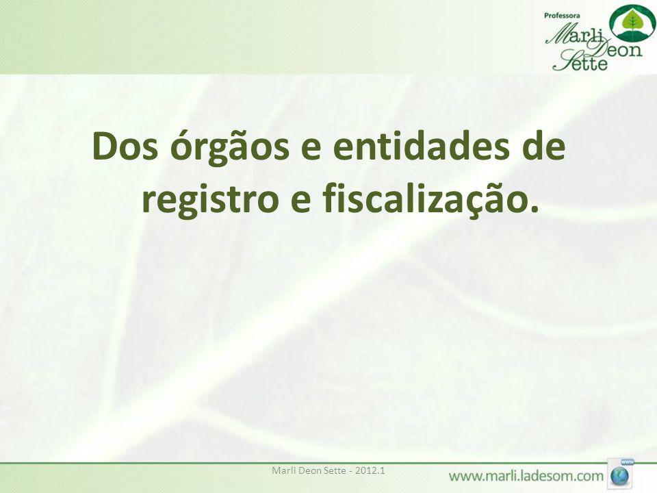 Marli Deon Sette - 2012.1 Dos órgãos e entidades de registro e fiscalização.