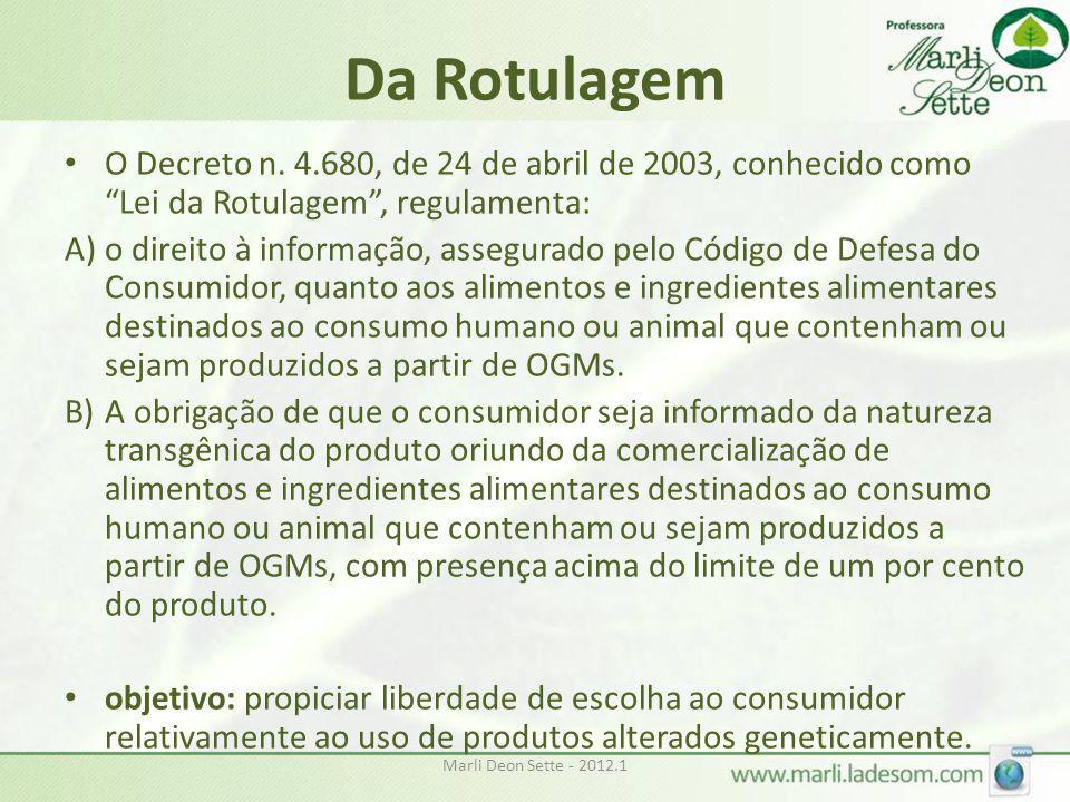 """Marli Deon Sette - 2012.1 Da Rotulagem • O Decreto n. 4.680, de 24 de abril de 2003, conhecido como """"Lei da Rotulagem"""", regulamenta: A)o direito à inf"""