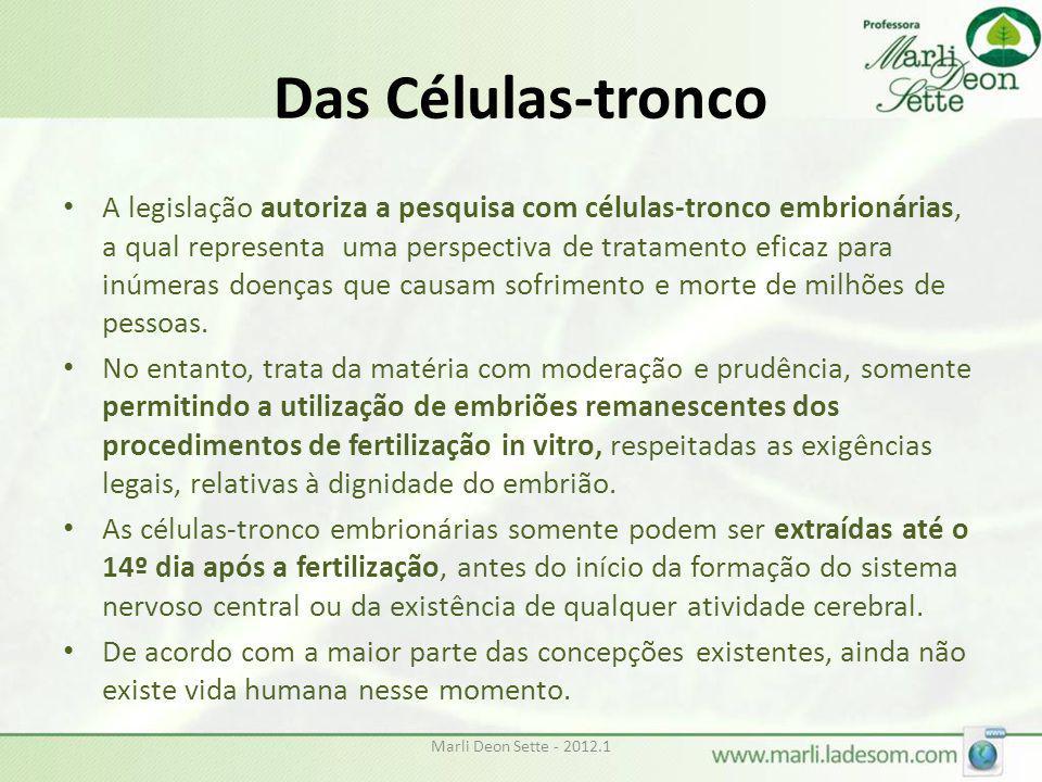 Marli Deon Sette - 2012.1 Das Células-tronco • A legislação autoriza a pesquisa com células-tronco embrionárias, a qual representa uma perspectiva de