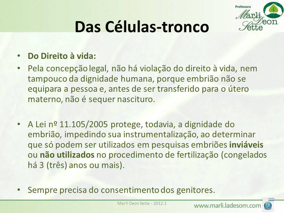 Marli Deon Sette - 2012.1 Das Células-tronco • Do Direito à vida: • Pela concepção legal, não há violação do direito à vida, nem tampouco da dignidade