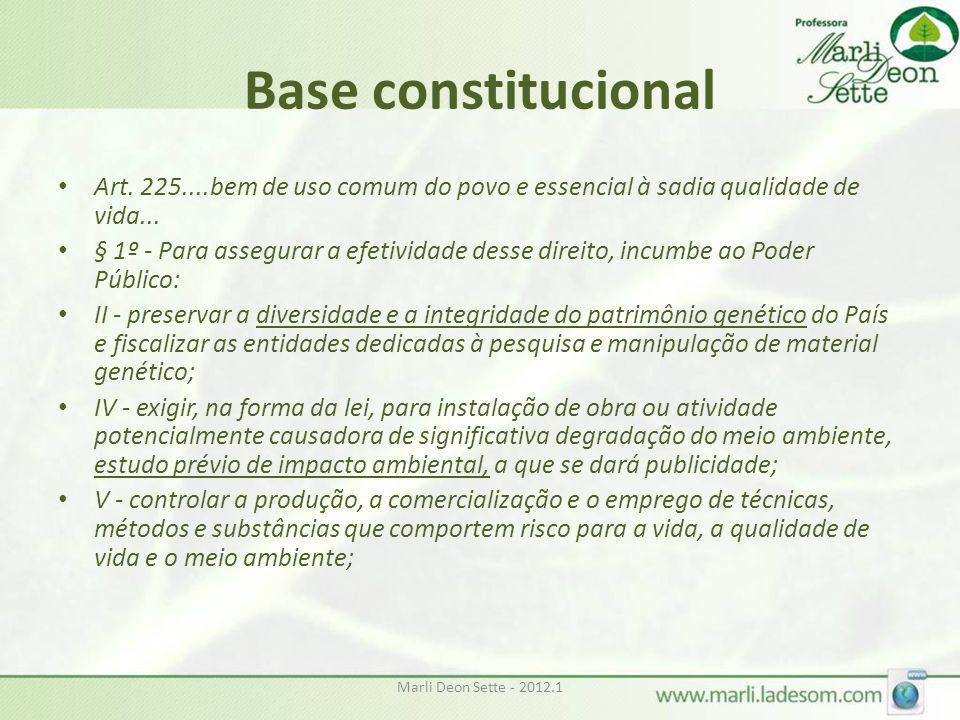 Marli Deon Sette - 2012.1 Base constitucional • Art. 225....bem de uso comum do povo e essencial à sadia qualidade de vida... • § 1º - Para assegurar