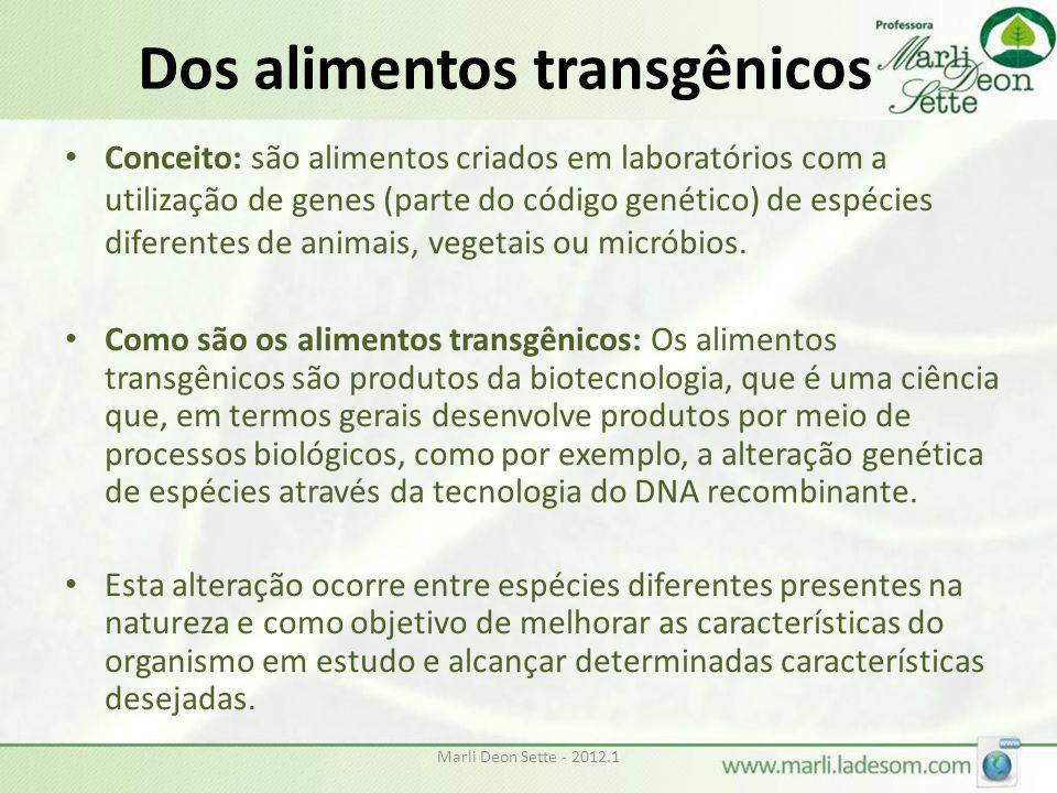 Marli Deon Sette - 2012.1 Dos alimentos transgênicos • Conceito: são alimentos criados em laboratórios com a utilização de genes (parte do código gené