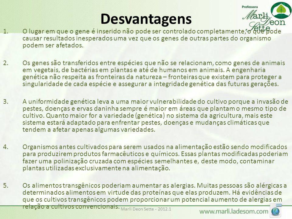 Marli Deon Sette - 2012.1 Desvantagens 1.O lugar em que o gene é inserido não pode ser controlado completamente, o que pode causar resultados inespera