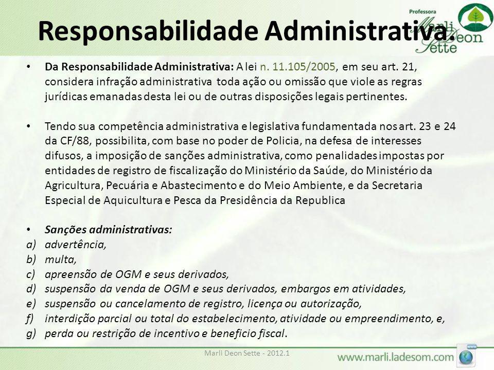 Marli Deon Sette - 2012.1 Responsabilidade Administrativa. • Da Responsabilidade Administrativa: A lei n. 11.105/2005, em seu art. 21, considera infra