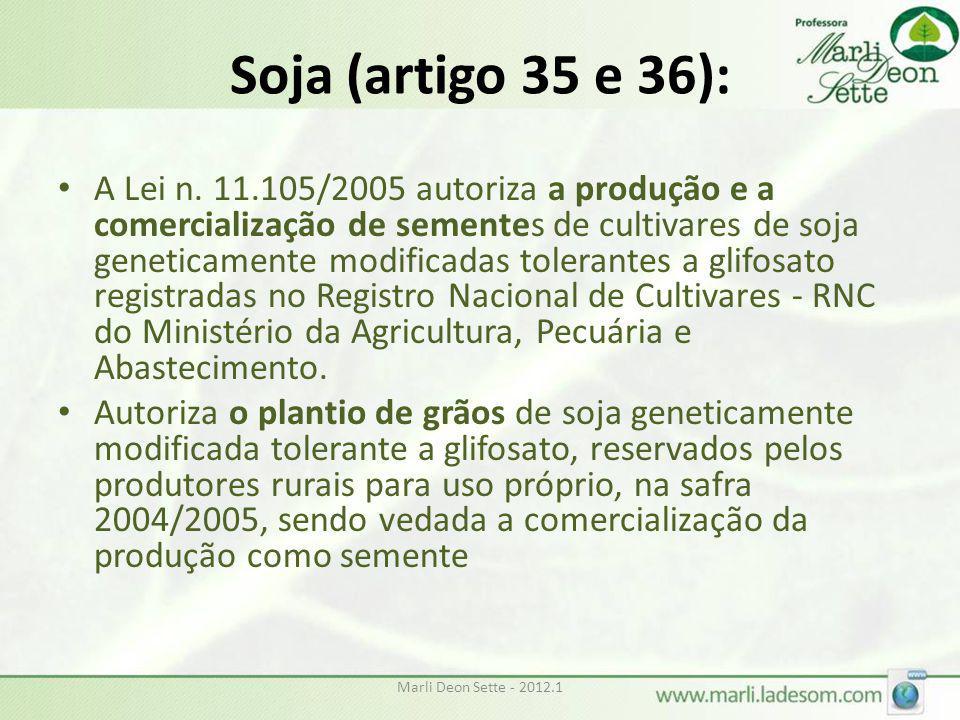 Marli Deon Sette - 2012.1 Soja (artigo 35 e 36): • A Lei n. 11.105/2005 autoriza a produção e a comercialização de sementes de cultivares de soja gene