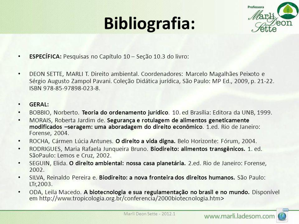Bibliografia: • ESPECÍFICA: Pesquisas no Capítulo 10 – Seção 10.3 do livro: • DEON SETTE, MARLI T. Direito ambiental. Coordenadores: Marcelo Magalhães