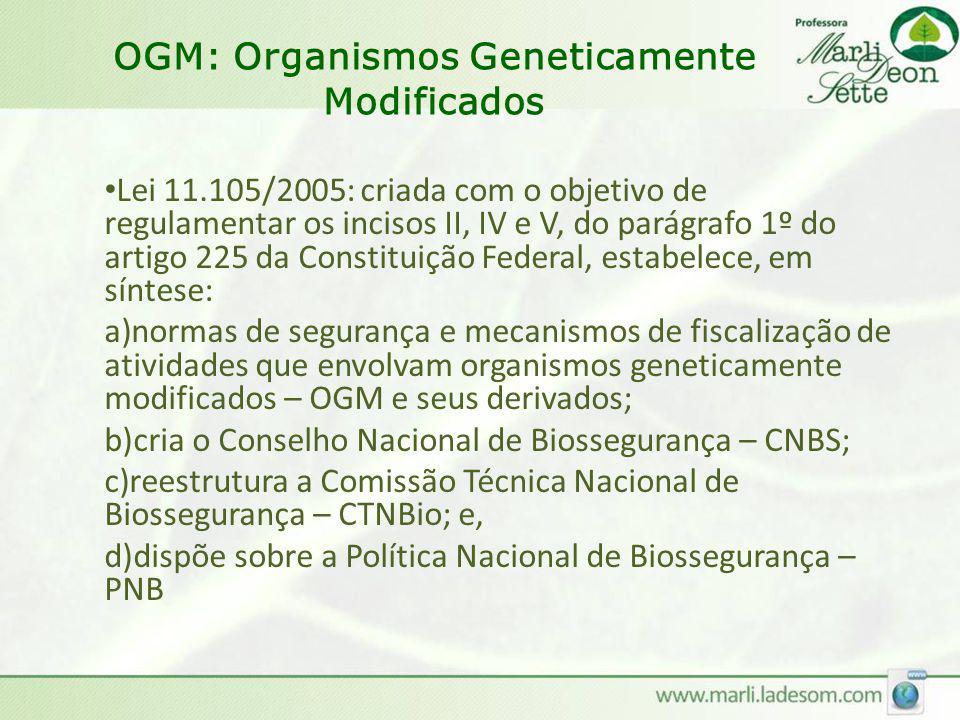OGM: Organismos Geneticamente Modificados • Lei 11.105/2005: criada com o objetivo de regulamentar os incisos II, IV e V, do parágrafo 1º do artigo 22