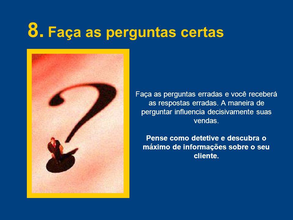 Faça as perguntas erradas e você receberá as respostas erradas.