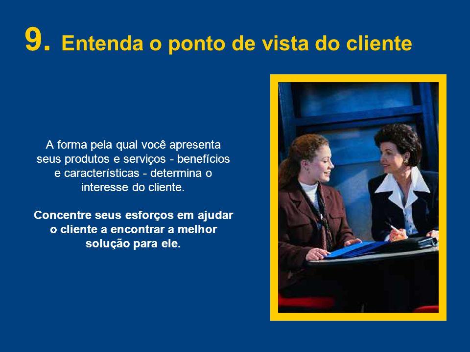 A forma pela qual você apresenta seus produtos e serviços - benefícios e características - determina o interesse do cliente.