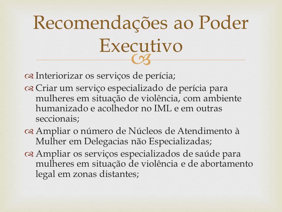   Interiorizar os serviços de perícia;  Criar um serviço especializado de perícia para mulheres em situação de violência, com ambiente humanizado e