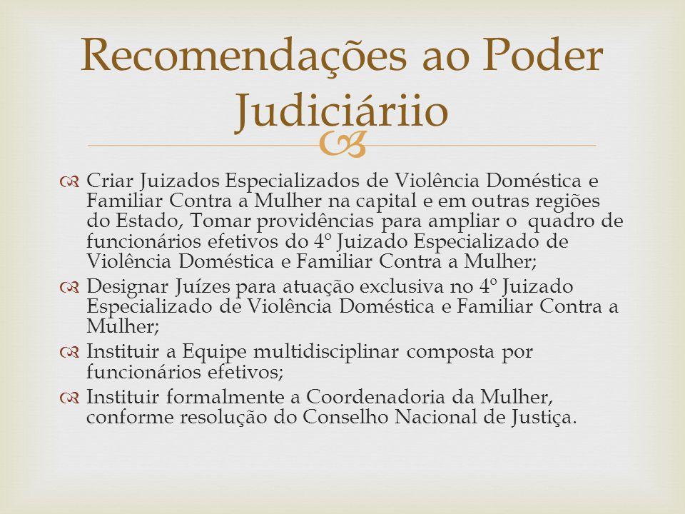   Criar Juizados Especializados de Violência Doméstica e Familiar Contra a Mulher na capital e em outras regiões do Estado, Tomar providências para