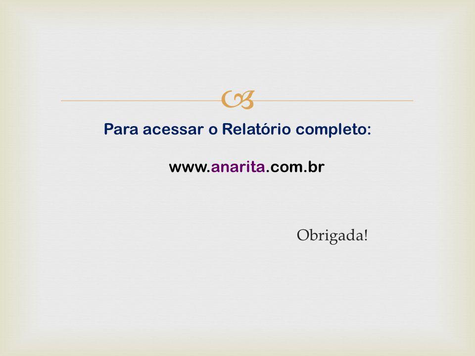  Para acessar o Relatório completo: www.anarita.com.br Obrigada!