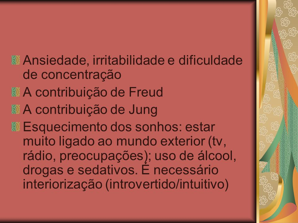 Ansiedade, irritabilidade e dificuldade de concentração A contribuição de Freud A contribuição de Jung Esquecimento dos sonhos: estar muito ligado ao mundo exterior (tv, rádio, preocupações); uso de álcool, drogas e sedativos.