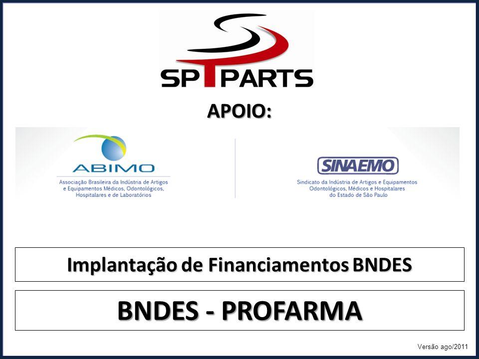 Implantação de Financiamentos BNDES BNDES - PROFARMA APOIO: Versão ago/2011