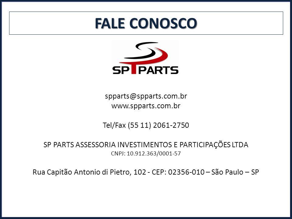 FALE CONOSCO spparts@spparts.com.br www.spparts.com.br Tel/Fax (55 11) 2061-2750 SP PARTS ASSESSORIA INVESTIMENTOS E PARTICIPAÇÕES LTDA CNPJ: 10.912.363/0001-57 Rua Capitão Antonio di Pietro, 102 - CEP: 02356-010 – São Paulo – SP