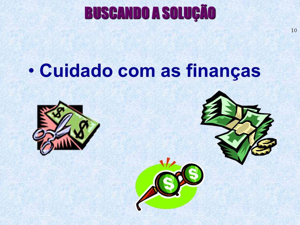 10 BUSCANDO A SOLUÇÃO •Cuidado com as finanças