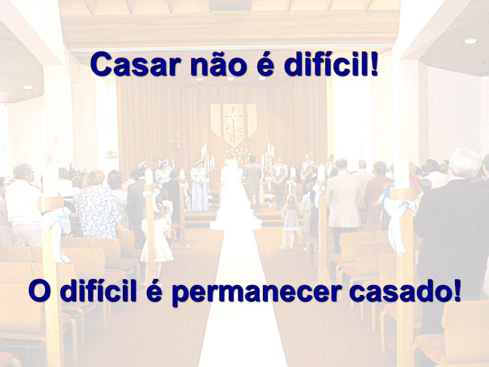 2 Casar não é difícil! O difícil é permanecer casado!
