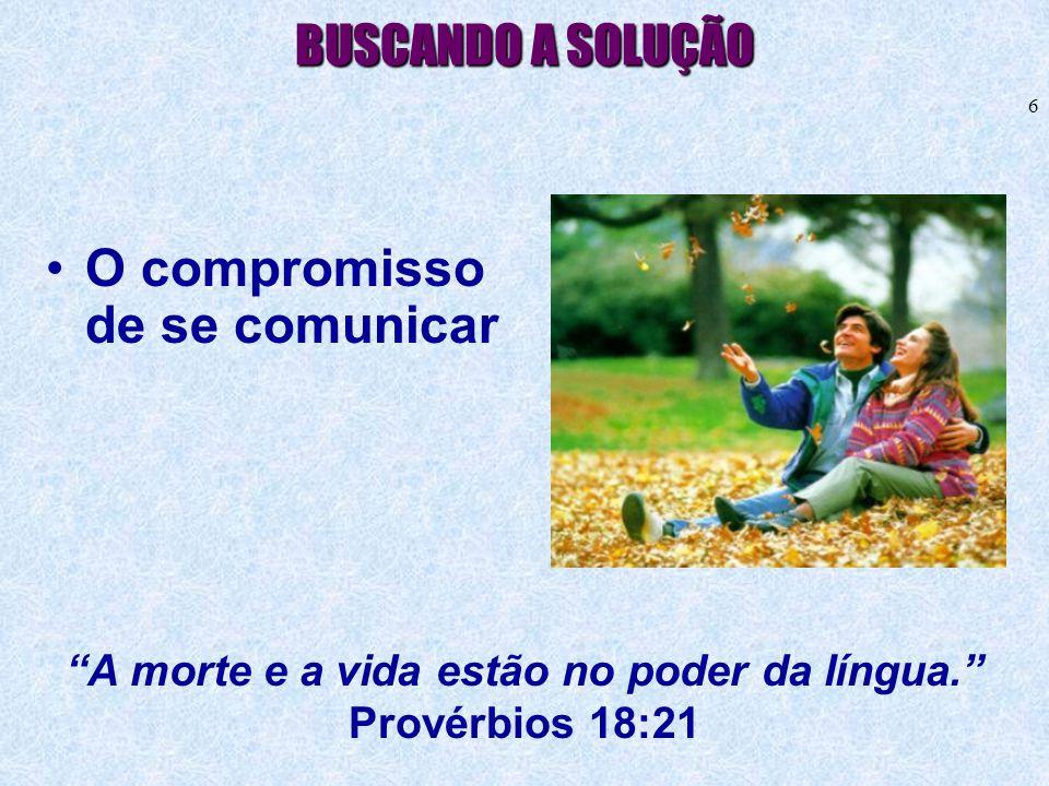 """6 BUSCANDO A SOLUÇÃO •O compromisso de se comunicar """"A morte e a vida estão no poder da língua."""" Provérbios 18:21"""