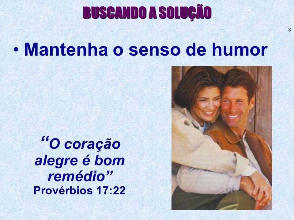 """8 BUSCANDO A SOLUÇÃO •Mantenha o senso de humor """" O coração alegre é bom remédio"""" Provérbios 17:22"""