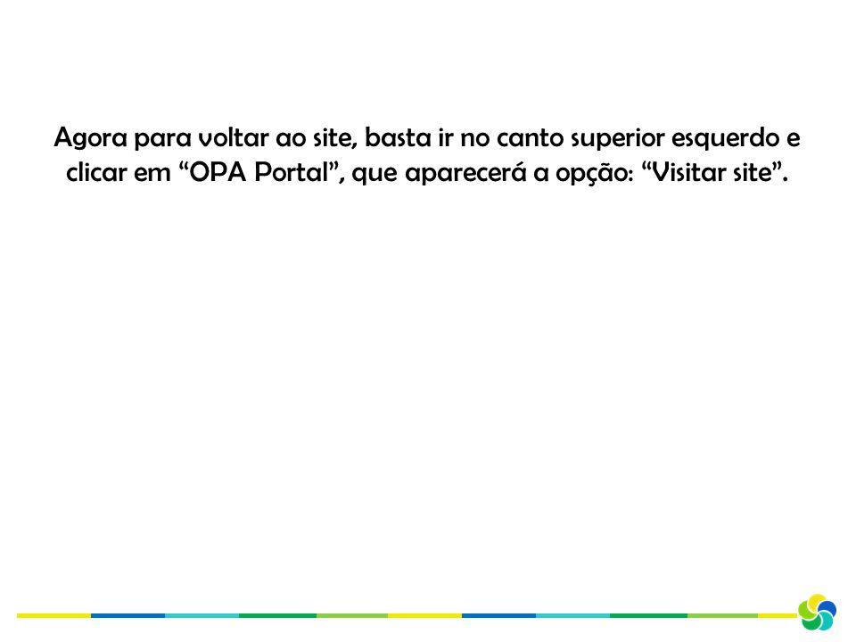 Agora para voltar ao site, basta ir no canto superior esquerdo e clicar em OPA Portal , que aparecerá a opção: Visitar site .