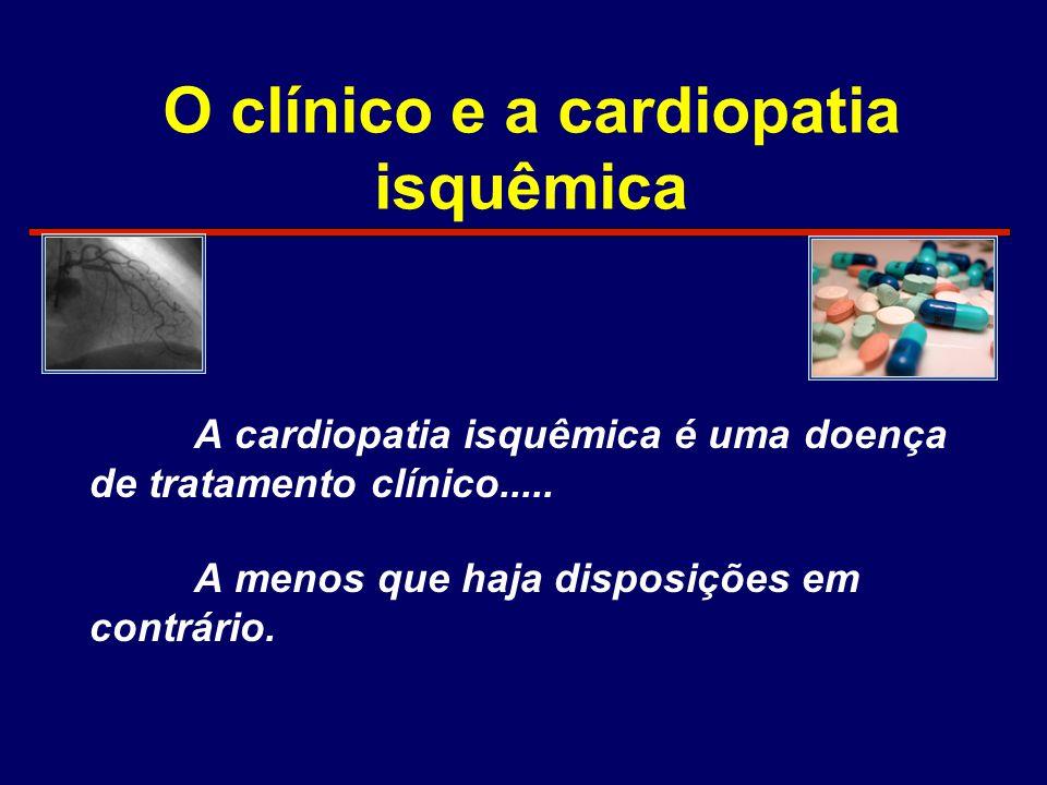 O clínico e a cardiopatia isquêmica A cardiopatia isquêmica é uma doença de tratamento clínico..... A menos que haja disposições em contrário.