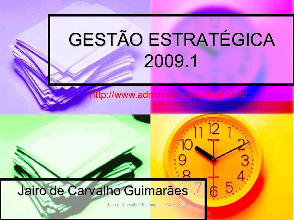 Jairo de Carvalho Guimarães - FACE - 2008 Requisito 1: Planejamento Estratégico I  Análise da situação estratégica presente da organização (onde estamos.