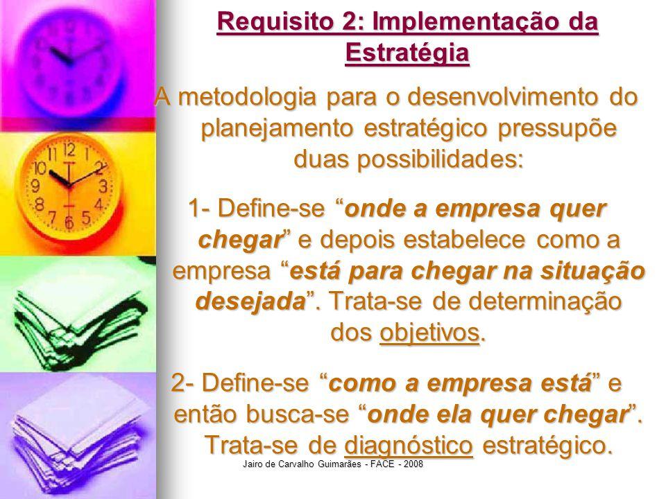 Jairo de Carvalho Guimarães - FACE - 2008 Requisito 2: Implementação da Estratégia A metodologia para o desenvolvimento do planejamento estratégico pr