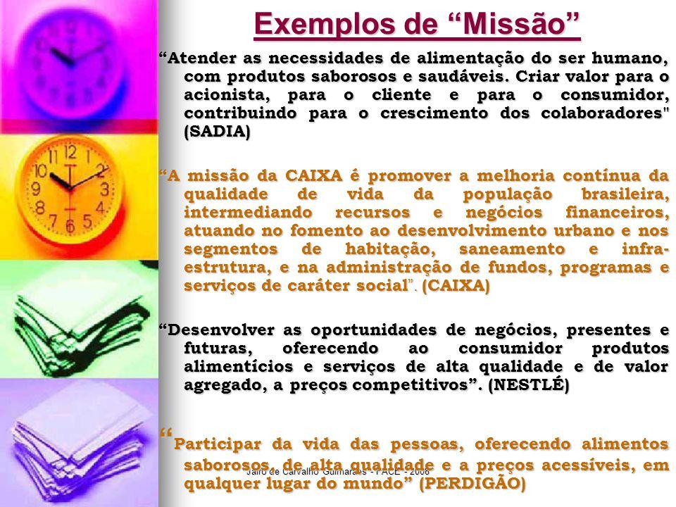 """Jairo de Carvalho Guimarães - FACE - 2008 Exemplos de """"Missão"""" """"Atender as necessidades de alimentação do ser humano, com produtos saborosos e saudáve"""