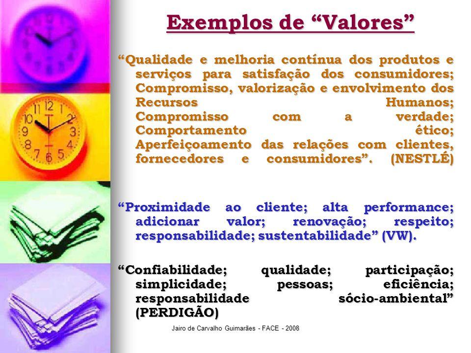 """Jairo de Carvalho Guimarães - FACE - 2008 Exemplos de """"Valores"""" """"Qualidade e melhoria contínua dos produtos e serviços para satisfação dos consumidore"""