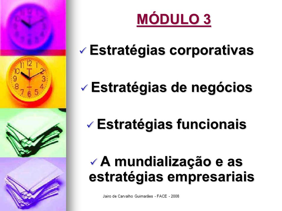 Jairo de Carvalho Guimarães - FACE - 2008 MÓDULO 3  Estratégias corporativas  Estratégias de negócios  Estratégias funcionais  A mundialização e a