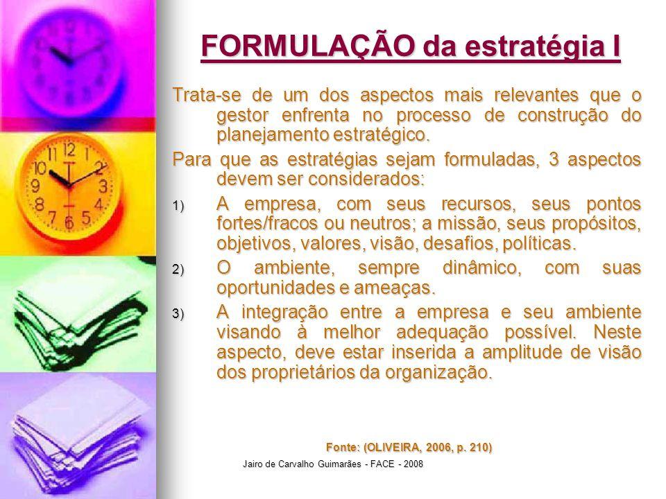 Jairo de Carvalho Guimarães - FACE - 2008 FORMULAÇÃO da estratégia I Trata-se de um dos aspectos mais relevantes que o gestor enfrenta no processo de