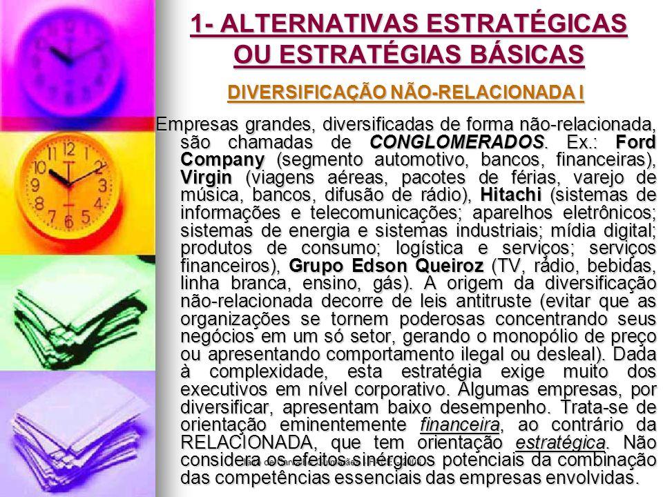 Jairo de Carvalho Guimarães - FACE - 2008 1- ALTERNATIVAS ESTRATÉGICAS OU ESTRATÉGIAS BÁSICAS DIVERSIFICAÇÃO NÃO-RELACIONADA I Empresas grandes, diver