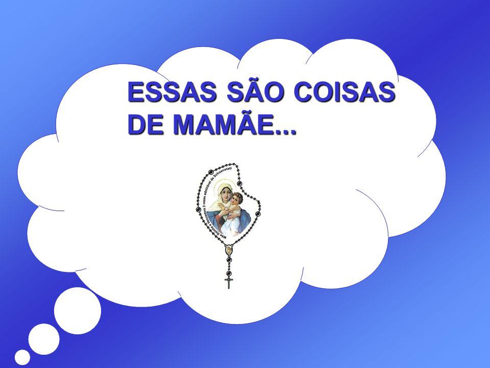 ESSAS SÃO COISAS DE MAMÃE...
